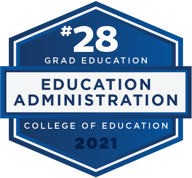 #28 in Education Administration for Grad Education - U.S. News and World Report 2021 Rankings